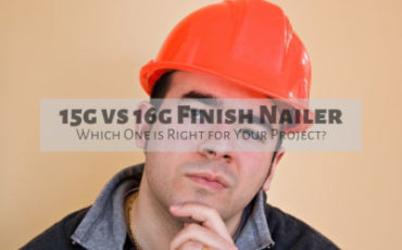 15g vs 16g Finish Nailer: Which One is Right for Your Project?